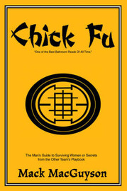 Chick Fu: The Man's Guide to Surviving Women or Secrets from the Other Team's Playbook by Mack MacGuyson image