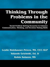 Thinking Through Problems in the Community: Social Problem Solving Scenarios to Enhance Communication, Thinking, and Decision Making Skills by Leslie Holzhauser-Peters MS Ccislp image