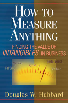 How to Measure Anything: Finding the Value of Intangibles in Business by Douglas W Hubbard