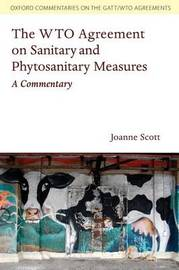 The WTO Agreement on Sanitary and Phytosanitary Measures by Joanne Scott
