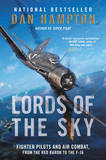 Lords of the Sky: Fighter Pilots and Air Combat, from the Red Baron to the F-16 by Dan Hampton