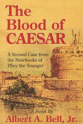 The Blood of Caesar: A Second Case from the Notebooks of Pliny the Younger by Albert A. Bell Jr image