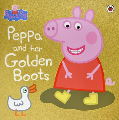 Peppa Pig: Peppa and Her Golden Boots by Peppa Pig