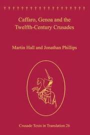 Caffaro, Genoa and the Twelfth-Century Crusades by Martin Hall