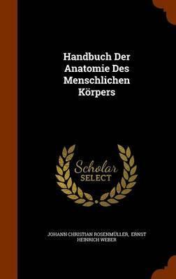 Handbuch Der Anatomie Des Menschlichen Korpers by Johann Christian Rosenmuller