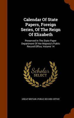 Calendar of State Papers, Foreign Series, of the Reign of Elizabeth
