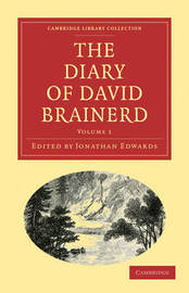 The The Diary and Journal of David Brainerd 2 Volume Paperback Set The Diary of David Brainerd: Volume 1 by David Brainerd