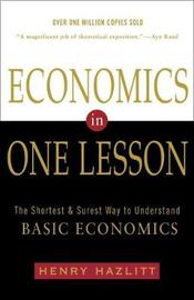 Economics in One Lesson: The Shortest and Surest Way to Understand Basic Economics by Henry Hazlitt