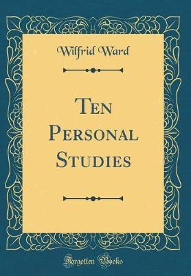Ten Personal Studies (Classic Reprint) by Wilfrid Ward