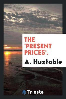 The 'present Prices'. by A Huxtable