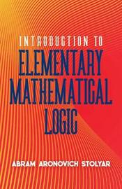 Introduction to Elementary Mathematical Logic by Abram Stolyar