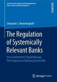 The Regulation of Systemically Relevant Banks by Sebastian C. Moenninghoff