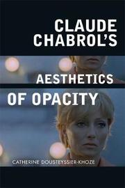 Claude Chabrol's Aesthetics of Opacity by Catherine Dousteyssier-Khoze