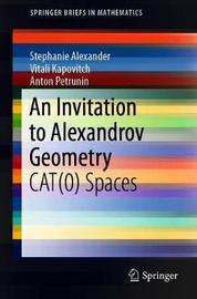 An Invitation to Alexandrov Geometry by Stephanie Alexander
