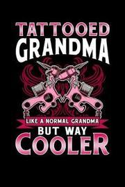 Tattooed Grandma Like a Normal Grandma But Way Cooler by Sports & Hobbies Printing