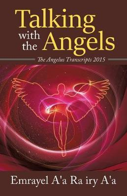 Talking With The Angels by Emrayel A'a Ra Iry A'a