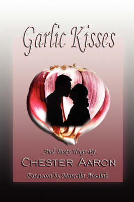 Garlic Kisses and Tasty Hugs by Chester Aaron image