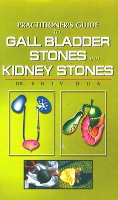 Practitioner's Guide to Gall Bladder and Kidney Stones by S. Dua image