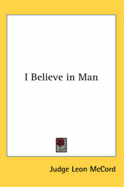 I Believe in Man by Judge Leon McCord image