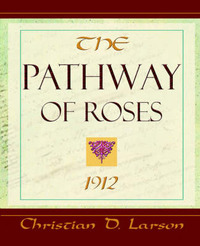 The Pathway of Roses (1912) by Christian D Larson