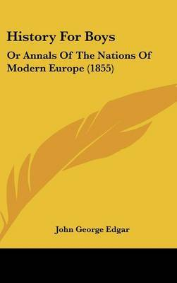 History For Boys: Or Annals Of The Nations Of Modern Europe (1855) by John George Edgar image
