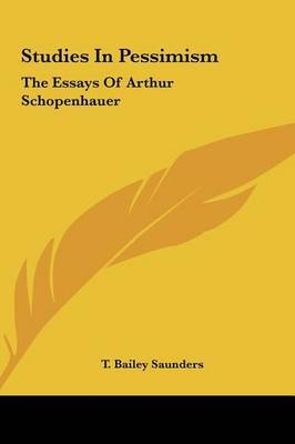 Studies in Pessimism: The Essays of Arthur Schopenhauer by T. Bailey Saunders image