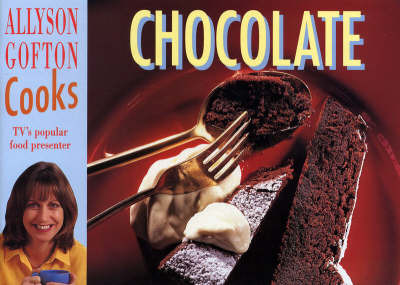 Allyson Gofton Cooks Chocolate by Allyson Gofton