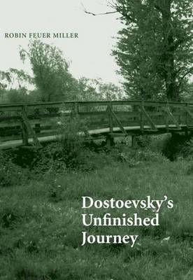 Dostoevsky's Unfinished Journey by Robin Feuer Miller