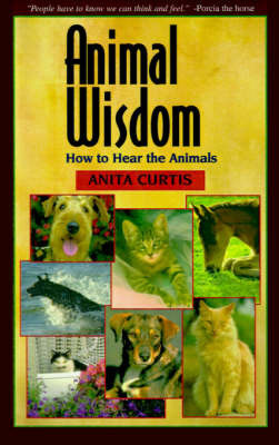 Animal Wisdom: Communications with Animals by Anita Curtis