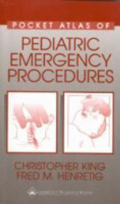 Pocket Atlas of Pediatric Emergency Procedures by Christopher King
