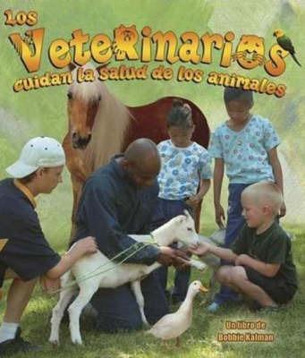 Los Veterinarios Cuidan La Salud de Los Animales by Bobbie Kalman
