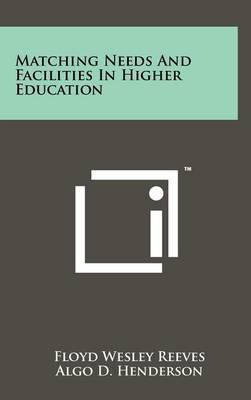 Matching Needs and Facilities in Higher Education by Floyd Wesley Reeves