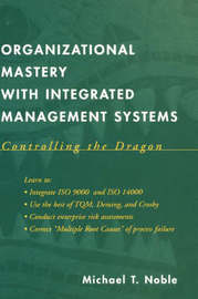 Organizational Mastery with Integrated Management Systems by M.T. Noble