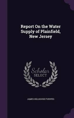 Report on the Water Supply of Plainfield, New Jersey by James Hillhouse Fuertes