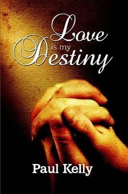 Love is My Destiny by Paul Kelly