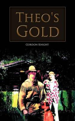 Theo's Gold by Gordon Knight
