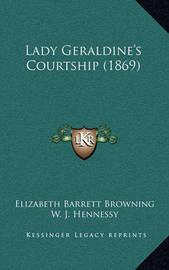 Lady Geraldine's Courtship (1869) by Elizabeth (Barrett) Browning