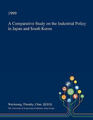 A Comparative Study on the Industrial Policy in Japan and South Korea by Wai-Keung Timothy Chan image