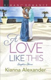 A Love Like This by Kianna Alexander