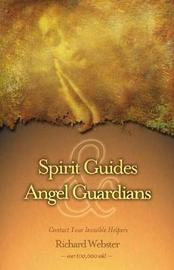 Spirit Guides and Angel Guardians by Richard Webster