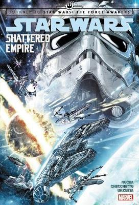 Star Wars: Journey To Star Wars: The Force Awakens - Shattered Empire by Greg Rucka