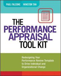 The Performance Appraisal Tool Kit: Redesigning Your Performance Review Template to Drive Individual and Organizational Change by Paul Falcone