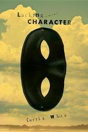 Lacking Character by Curtis White