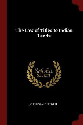 The Law of Titles to Indian Lands by John Edward Bennett image