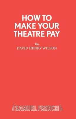 How to Make Your Theatre Pay by David Henry Wilson image