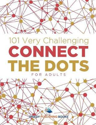 101 Very Challenging Connect the Dots for Adults by Speedy Publishing LLC