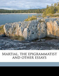 Martial, the Epigrammatist and Other Essays by Kirby Flower Smith
