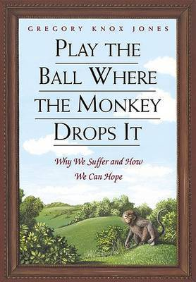 Play the Ball Where the Monkey Drops it by Gregory Knox Jones