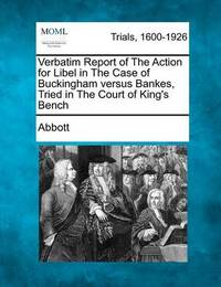 Verbatim Report of the Action for Libel in the Case of Buckingham Versus Bankes, Tried in the Court of King's Bench by Edwin Abbott