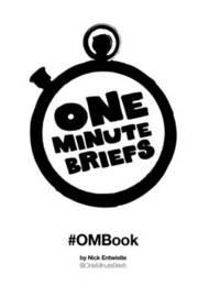 One Minute Briefs #OMBook by Nick Entwistle
